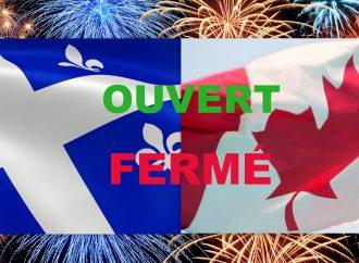 Ouverts ou fermés durant la fête nationale et la fête du Canada?