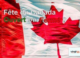 Ouvert ou fermé pour la fête du Canada ?